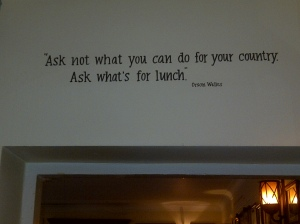 Ask not what you can do for your country, ask what's for lunch - Orsen Well quote